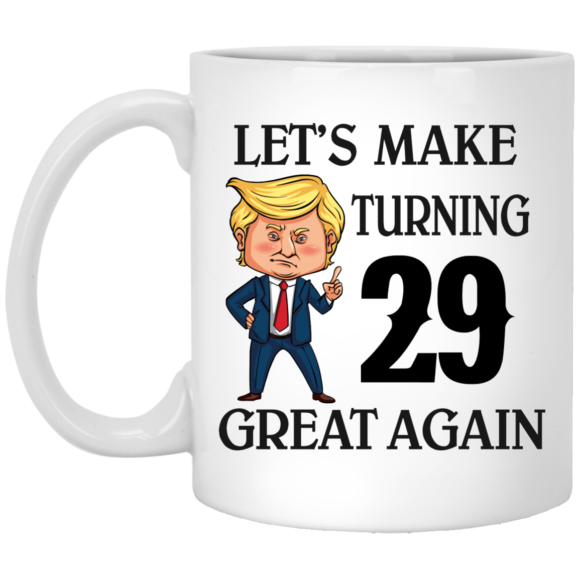 Top 3 29th Birthday Gift Ideas Let S Make Turning 29 Great Again White Mug Thsclothing